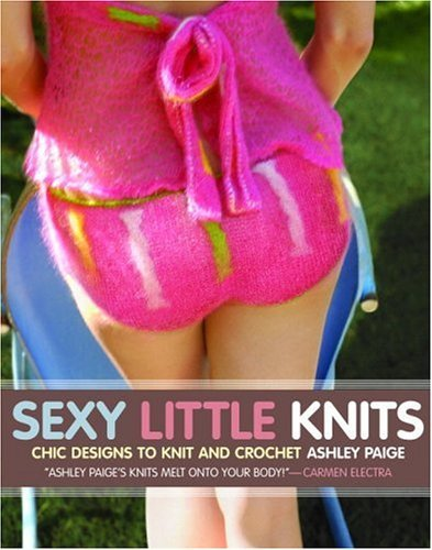 Sexy Little Knits: Chic Designs to Knit and Crochet Ashley Paige