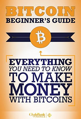 Bitcoin Beginners Guide: Everything You Need To Know To Become Rich With Bitcoins  by  Devon Wilcox