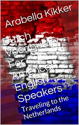 Dutch Vocabulary For American English Speakers: Traveling to the Netherlands Arabella Kikker