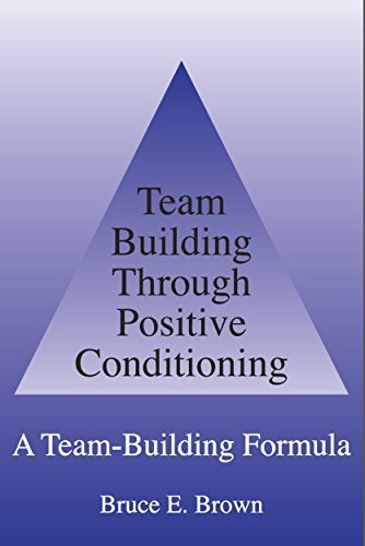 Team Building Through Positive Conditioning: A Team Building Formula  by  Bruce Brown