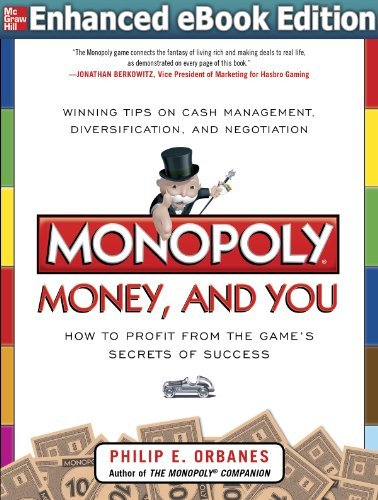 Monopoly, Money, and You: How to Profit from the Games Secrets of Success Enhanced eBook Philip E Orbanes