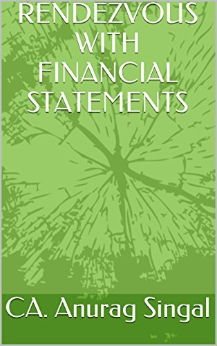RENDEZVOUS WITH FINANCIAL STATEMENTS: A guide for beginners  by  CA. Anurag Singal