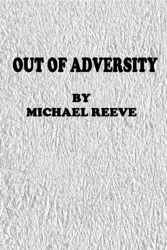OUT OF ADVERSITY  by  Michael Reeve