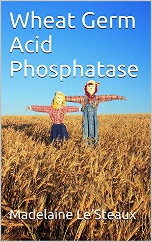 Wheat Germ Acid Phosphatase  by  Madelaine LeSteaux