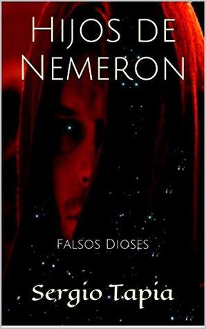 Hijos de Nemeron: Falsos Dioses (Crónicas de Aurantia nº 2)  by  Sergio Tapia