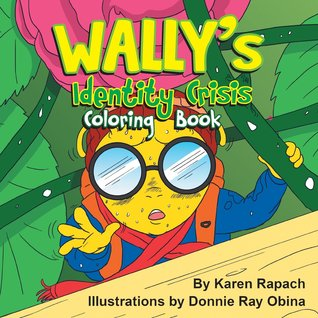 Wallys Identity Crisis Coloring Book  by  Karen Rapach