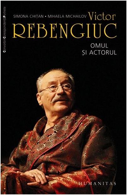 Victor Rebengiuc: omul și actorul  by  Simona Chițan