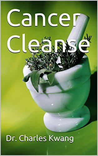 Cancer Cleanse (Cancer cures in detail Book 9) Charles Kwang