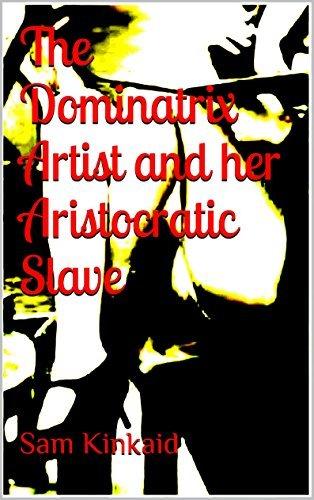 The Dominatrix Artist and her Aristocratic Slave  by  Sam Kinkaid
