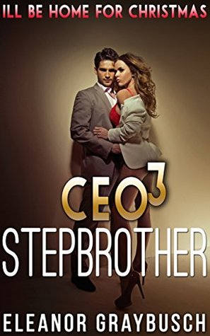 CEO Stepbrother 3: Ill Be Home For Christmas  by  Eleanor Graybusch