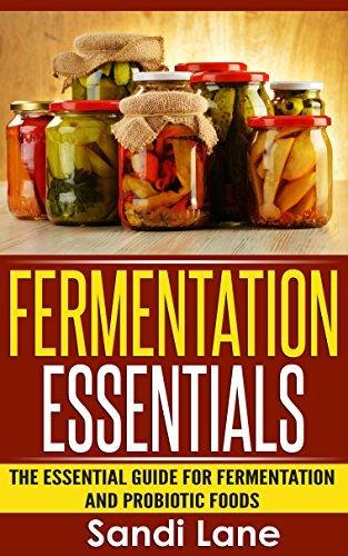 Fermentation Essentials: The Essential Guide for Fermentation and Probiotic Foods (fermentation beginners, fermentation recipes, fermentation books, fermented ... fermented veggies, probiotic foods) Sandi Lane