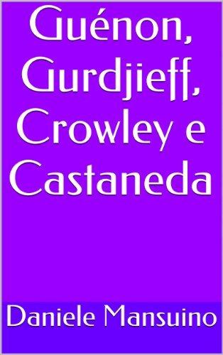 Guénon, Gurdjieff, Crowley e Castaneda Daniele Mansuino