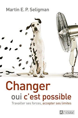 Changer, oui cest possible: Travailler ses forces, accepter ses limites  by  Martin E. P. Seligman