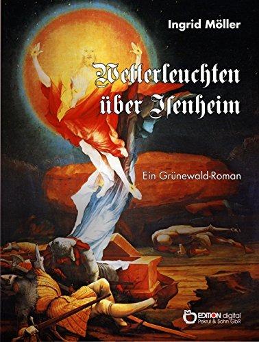 Wetterleuchten über Isenheim: Ein Grünewald-Roman  by  Ingrid Möller