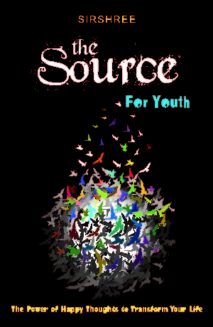 THE SOURCE FOR YOUTH – YOU HAVE THE POWER TO SHAPE YOUR LIFE Sirshree