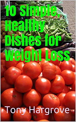 10 Simple, Healthy Dishes for Weight Loss  by  Tony Hargrove