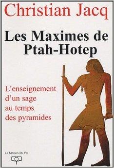 Les Maximes de Ptah-Hotep : Lenseignement dun sage au temps des pyramides  by  Christian Jacq