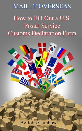 Mail It Overseas: How to Fill Out a U.S. Postal Service Customs Declaration Form John Cumbow