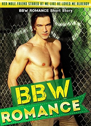 BBW ROMANCE: Her Male Friend Stared At Me Like He Loved Me Already BBW ROMANCE Short Story (BBW Romance, BBW, BBW Romance And Alpha Males, BBW BWWM, BBW Paranormal Book , BBW Series, New Adult BBW)  by  Katie Woodshire