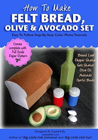 How To Make Felt Bread Loaf And Avocado Play Set (Felt Patterns & Tutorials): Bread Loaf, Olive Oil, Avocado, Salt Shaker, Pepper Shaker, Garlic Buds.  by  Jeanette Lim
