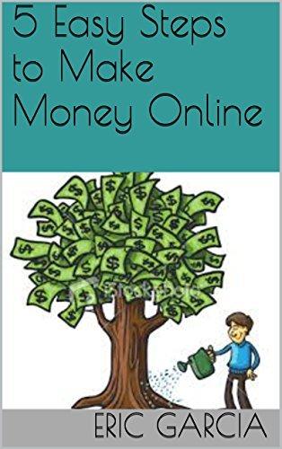 5 Easy Steps to Make Money Online Eric Garcia