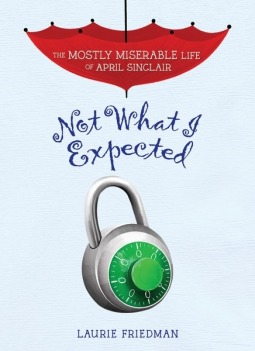 Not What I Expected (The Mostly Miserable Life of April Sinclair, #5)  by  Laurie B. Friedman