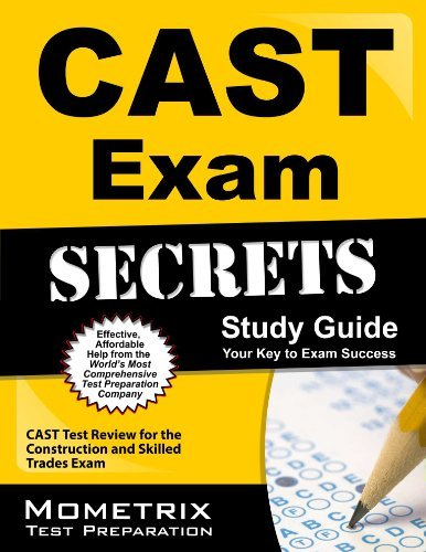 CAST Exam Secrets Study Guide: CAST Test Review for the Construction and Skilled Trades Exam Cast Exam Secrets Test Prep Team