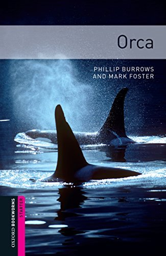 Orca: 250 Headwords (Oxford Bookworms Library) Phillip Burrows