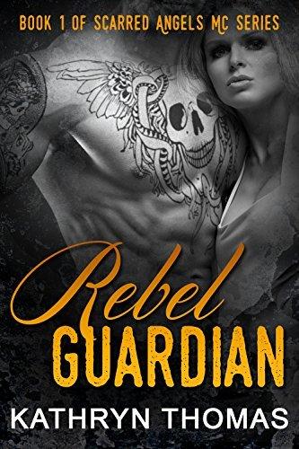 Rebel Guardian (Scarred Angels MC #1)  by  Kathryn Thomas