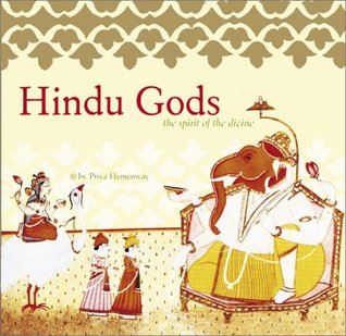Hindu Gods: The Spirit of the Divine Priya Hemenway