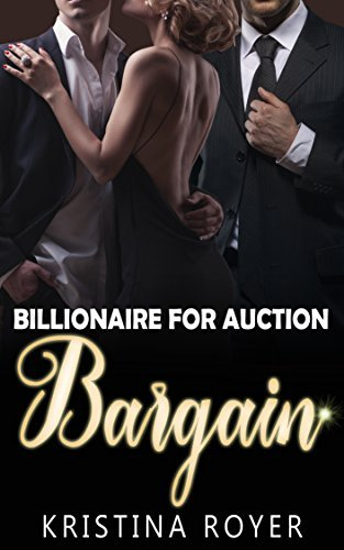 BILLIONAIRE: BARGAIN (Billionaire For Auction Series One) (A Dark Mysterious Billionaire Romance)  by  Kristina Royer