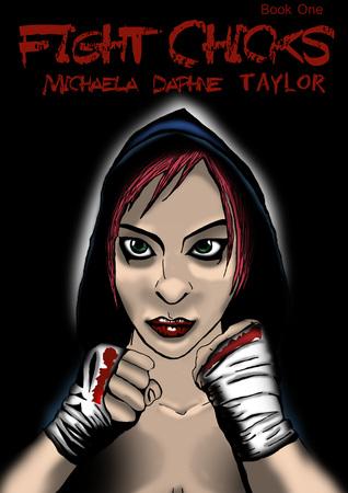 Fight Chicks  by  Michaela Daphne Taylor
