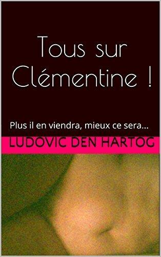 Tous sur Clémentine !: Plus il en viendra, mieux ce sera...  by  Ludovic den hartog