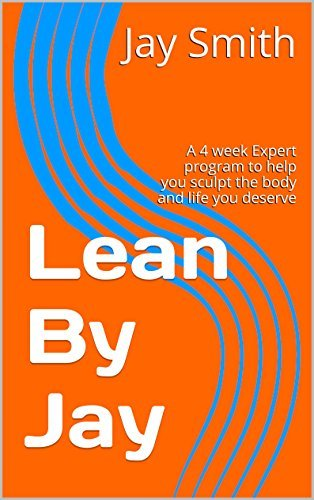 Lean By Jay: A 4 week Expert program to help you sculpt the body and life you deserve Jay Smith