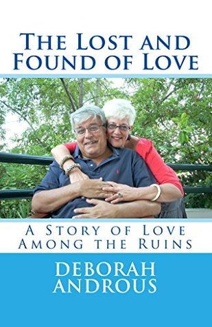 The Lost and Found of Love: A Story of Love Among the Ruins Deborah Androus