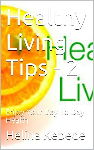 Healthy Living Tips - 2: Enjoy Your Day-To-Day Health Helina Kebede