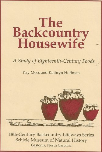 The Backcountry Housewife: A Study of Eighteenth-Century Foods Kay Moss