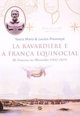 La Ravardière e a França Equinocial: Os Franceses no Maranhão (1612-1615) Vasco Mariz