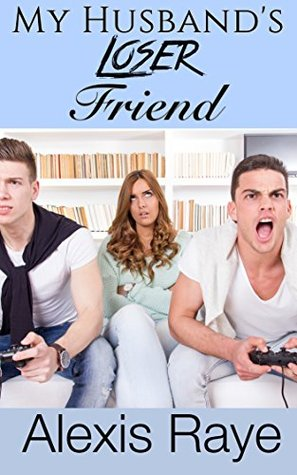 My Husbands Loser Friend (Cheating Cuckold Book 1)  by  Alexis Raye