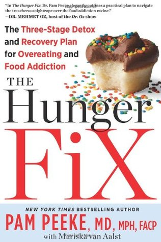 The Hunger Fix: The Three-Stage Detox and Recovery Plan for Overeating and Food Addiction  by  Pamela Peeke