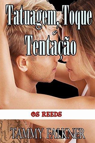 Tatuagem, Toque e Tentação (Os Reeds Livro 1) Tammy Falkner