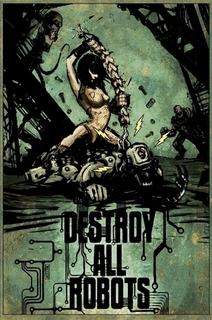 Destroy All Robots  by  Jordan Krall