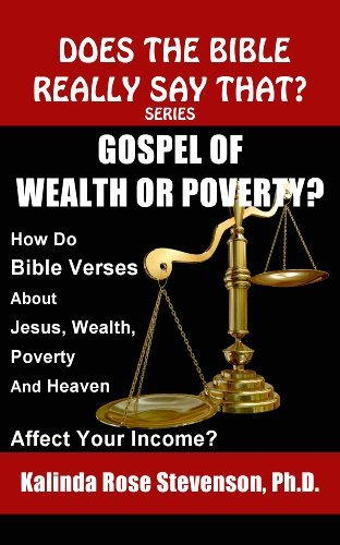 Gospel of Wealth or Poverty?: How Do Bible Verses about Jesus, Wealth, Poverty, and Heaven Affect Your Income? (Does the Bible Really Say That? Series) Kalinda Rose Stevenson