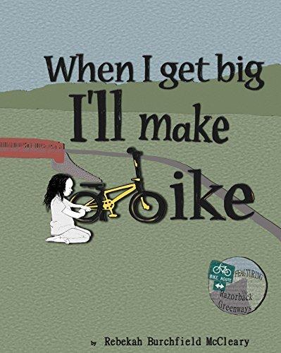 When I Get Big Ill Make a Bike Rebekah Burchfield McCleary