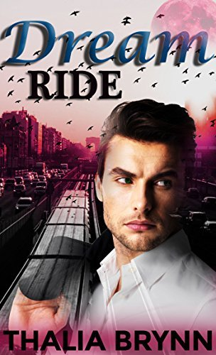 Dream Ride (Romance Short Shorts Book 1) Thalia Brynn