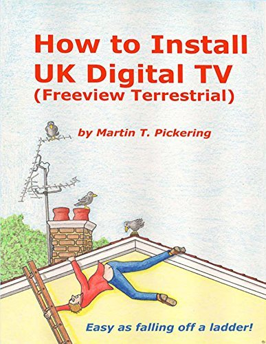 How to Install a UK Digital Terrestrial Freeview TV System Martin Pickering