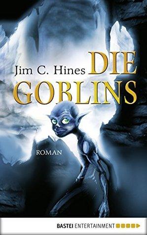 Die Goblins: Roman (Die Goblin Saga 1) Jim C. Hines