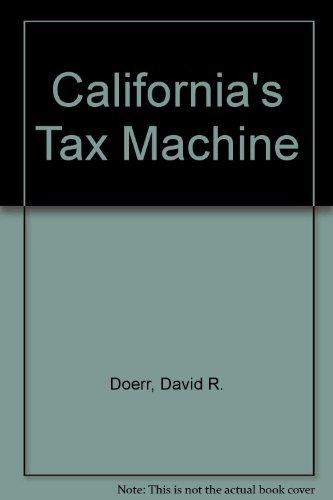 Californias Tax Machine  by  David R. Doerr