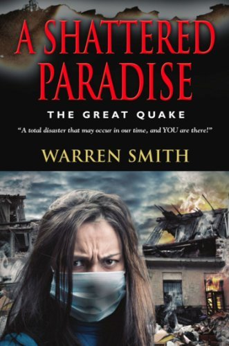 A SHATTERED PARADISE: The Great Quake - A total disaster that may occur in our time, and YOU are there! Warren Smith