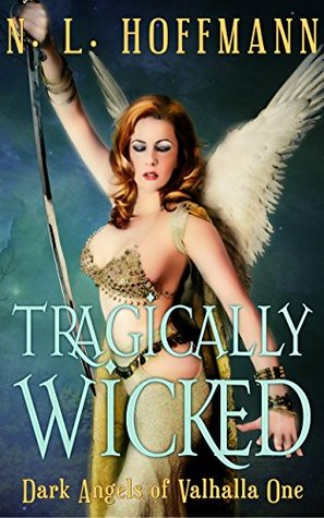 Tragically Wicked (Dark Angels of Valhalla Book 1)  by  N.L. Hoffmann